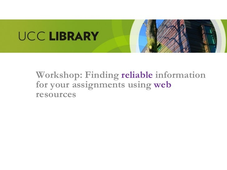Workshop: Finding  reliable  information for your assignments using  web  resources