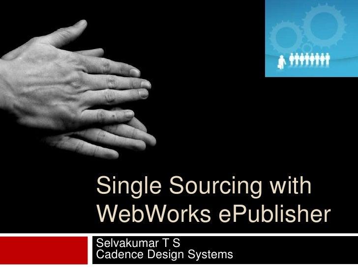 Single Sourcing with WebWorksePublisher<br />Selvakumar T SCadence Design Systems <br />