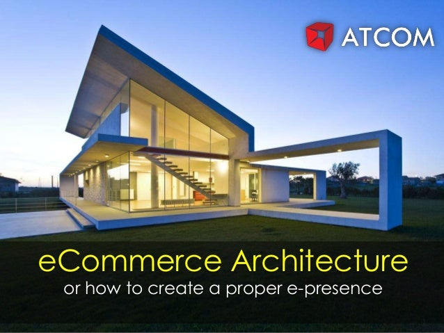 eCommerce Architectureor how to create a proper e-presence