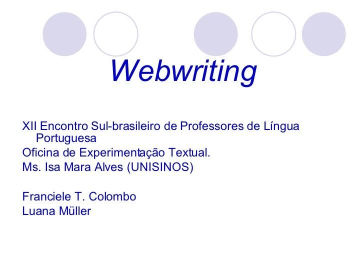 Webwriting <ul><li>XII Encontro Sul-brasileiro de Professores de Língua Portuguesa </li></ul><ul><li>Oficina de Experiment...