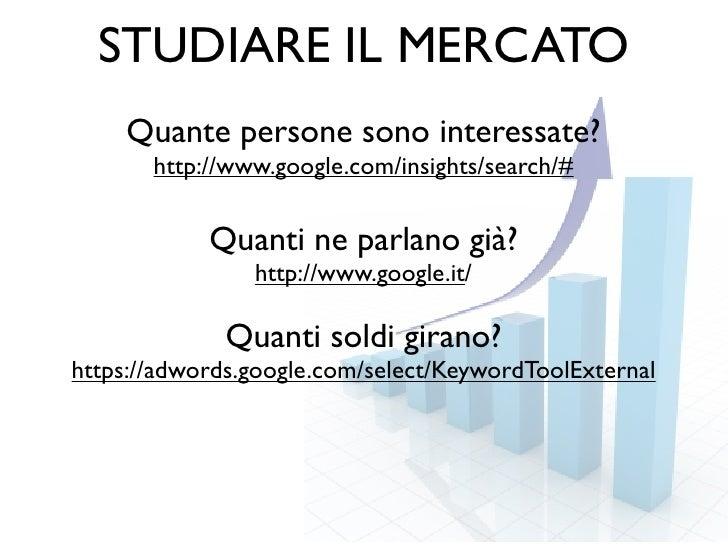 STUDIARE IL MERCATO    Quante persone sono interessate?       http://www.google.com/insights/search/#            Quanti ne...