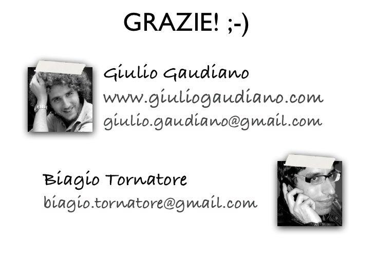 GRAZIE! ;-)       Giulio Gaudiano       www.giuliogaudiano.com       giulio.gaudiano@gmail.comBiagio Tornatorebiagio.torna...