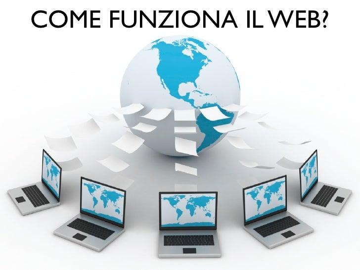 COME FUNZIONA IL WEB?