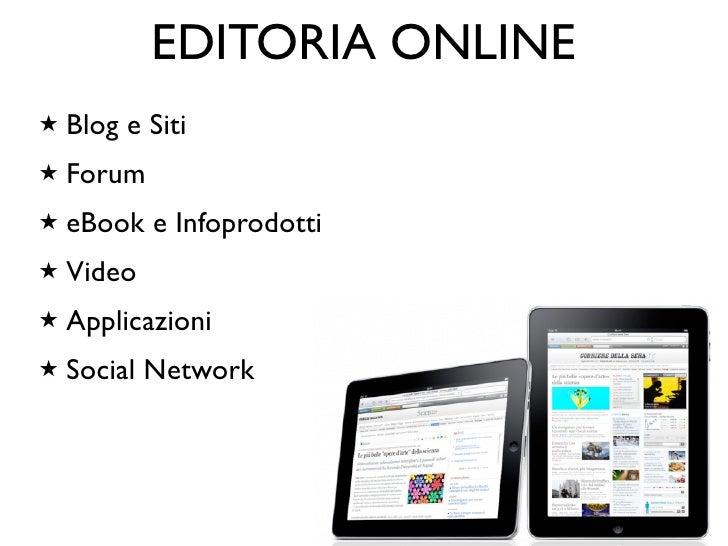 EDITORIA ONLINE★   Blog e Siti★   Forum★   eBook e Infoprodotti★   Video★   Applicazioni★   Social Network