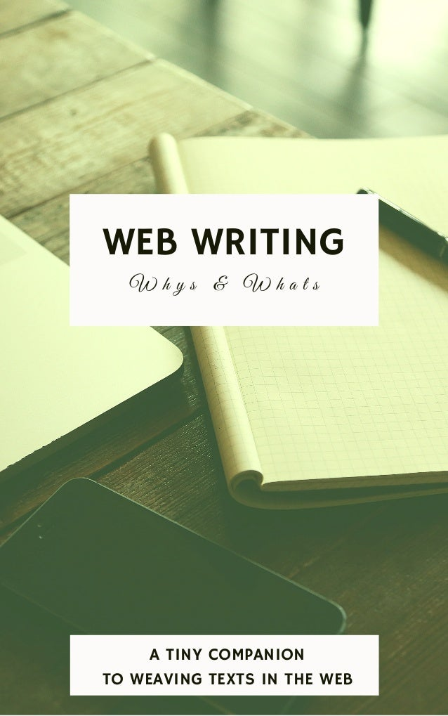 WEB WRITING W h y s & W h a t s A TINY COMPANION TO WEAVING TEXTS IN THE WEB