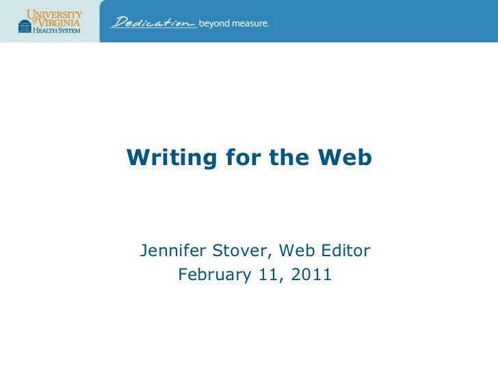 Writing for the Web Jennifer Stover, Web Editor February 11, 2011