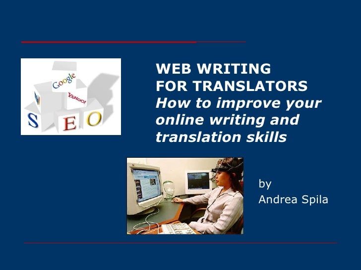 WEB WRITING FOR TRANSLATORS How to improve your online writing and translation skills by Andrea Spila