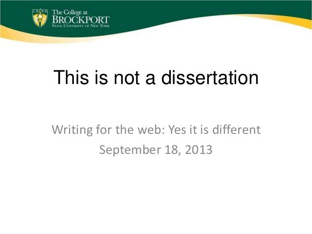 This is not a dissertation Writing for the web: Yes it is different September 18, 2013