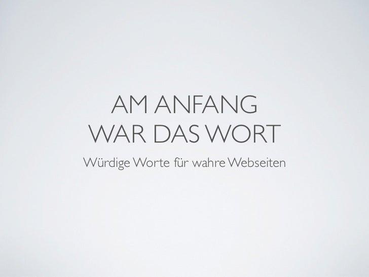 AM ANFANGWAR DAS WORTWürdige Worte für wahre Webseiten