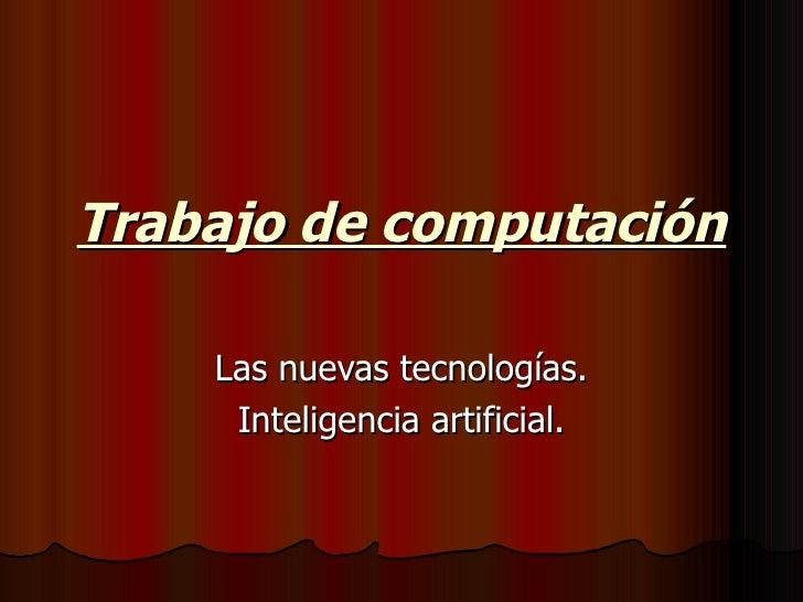 Trabajo de computación Las nuevas tecnologías. Inteligencia artificial.