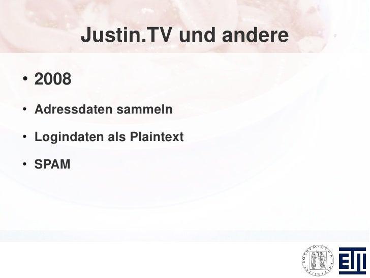 Justin.TV und andere ●     2008 ●     Adressdaten sammeln ●     Logindaten als Plaintext ●     SPAM