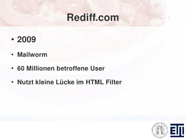 Rediff.com ●     2009 ●     Mailworm ●     60 Millionen betroffene User ●     Nutzt kleine Lücke im HTML Filter
