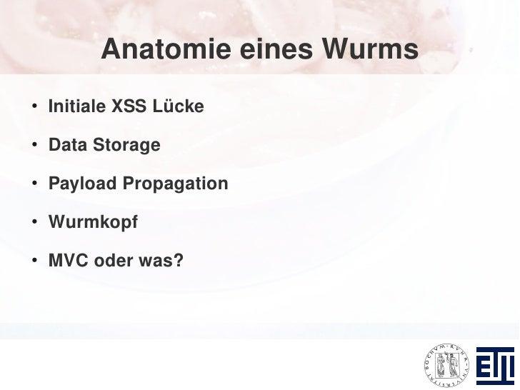 Anatomie eines Wurms ●     Initiale XSS Lücke ●     Data Storage ●     Payload Propagation ●     Wurmkopf ●     MVC oder w...