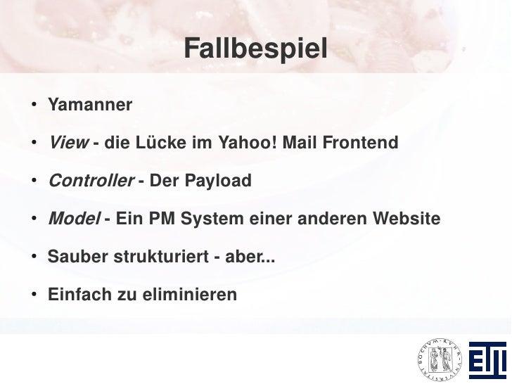 Fallbespiel ●     Yamanner ●     View - die Lücke im Yahoo! Mail Frontend ●     Controller - Der Payload ●     Model - Ein...