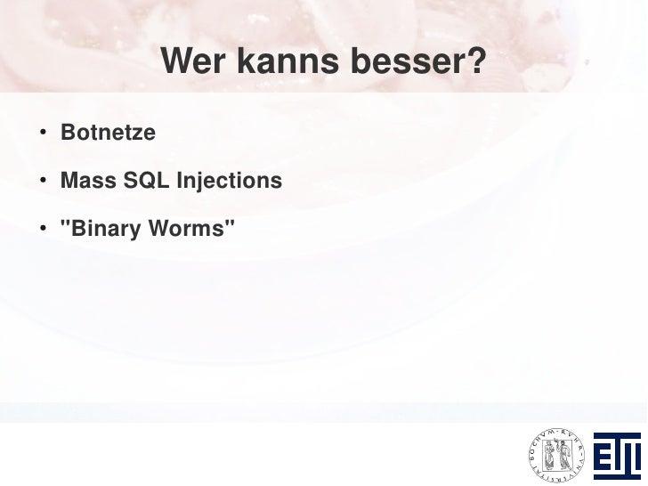 """Wer kanns besser? ●     Botnetze ●     Mass SQL Injections ●     """"Binary Worms"""""""