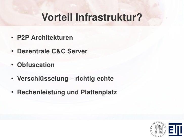 Vorteil Infrastruktur? ●     P2P Architekturen ●     Dezentrale C&C Server ●     Obfuscation ●     Verschlüsselung – richt...