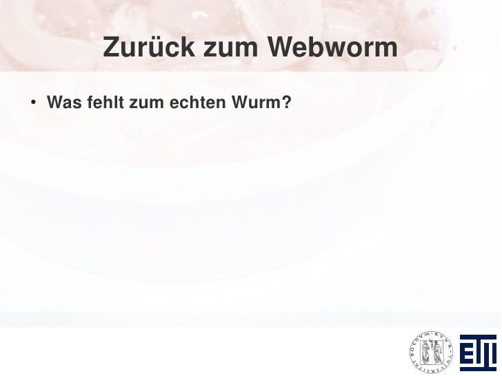 Zurück zum Webworm ●     Was fehlt zum echten Wurm?
