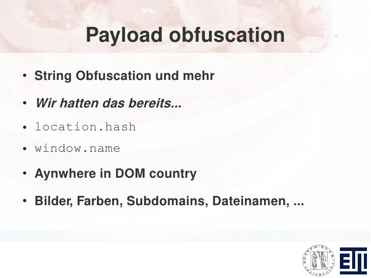 Payload obfuscation ●     String Obfuscation und mehr ●     Wir hatten das bereits... ●   location.hash ●   window.name ● ...