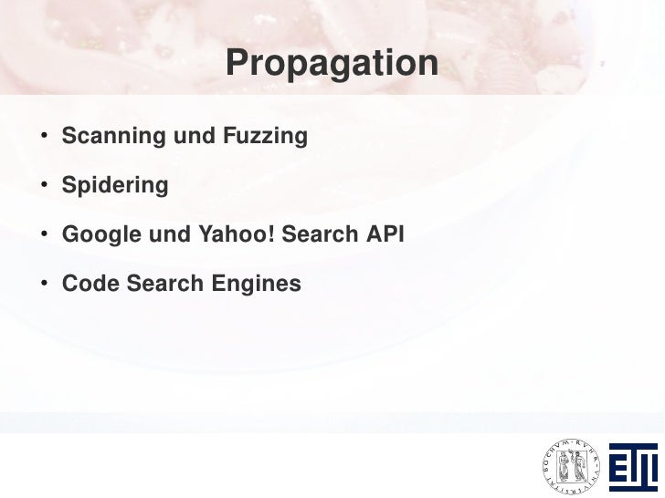 Propagation ●     Scanning und Fuzzing ●     Spidering ●     Google und Yahoo! Search API ●     Code Search Engines
