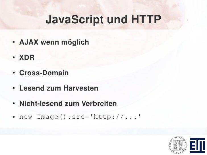 JavaScript und HTTP ●     AJAX wenn möglich ●     XDR ●     Cross-Domain ●     Lesend zum Harvesten ●     Nicht-lesend zum...