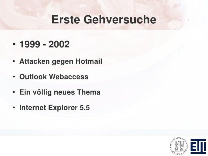 Erste Gehversuche ●     1999 - 2002 ●     Attacken gegen Hotmail ●     Outlook Webaccess ●     Ein völlig neues Thema ●   ...