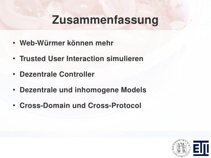 Zusammenfassung ●     Web-Würmer können mehr ●     Trusted User Interaction simulieren ●     Dezentrale Controller ●     D...