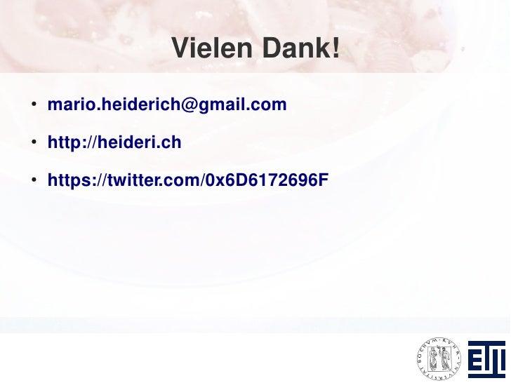 Vielen Dank! ●     mario.heiderich@gmail.com ●     http://heideri.ch ●     https://twitter.com/0x6D6172696F