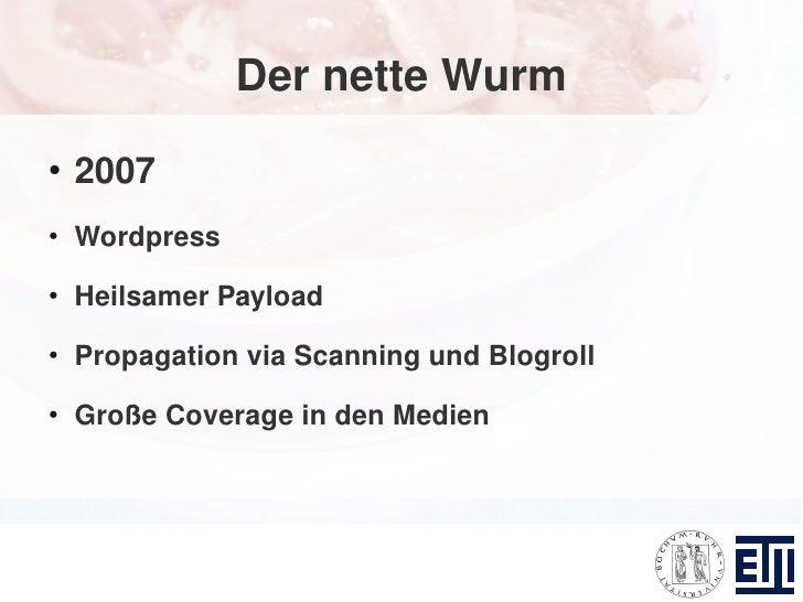 Der nette Wurm ●     2007 ●     Wordpress ●     Heilsamer Payload ●     Propagation via Scanning und Blogroll ●     Große ...
