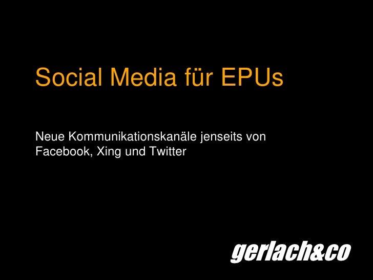Social Media für EPUs<br />Neue Kommunikationskanäle jenseits von Facebook, Xing und Twitter<br />
