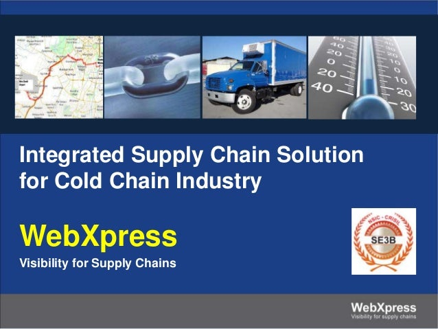 Integrated Supply Chain Solution for Cold Chain Industry  WebXpress Visibility for Supply Chains