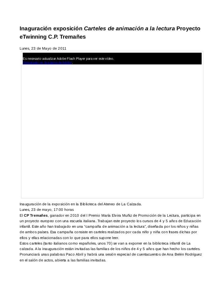 Inaguración exposición Carteles de animación a la lectura ProyectoeTwinning C.P. TremañesLunes, 23 de Mayo de 2011 Es nece...