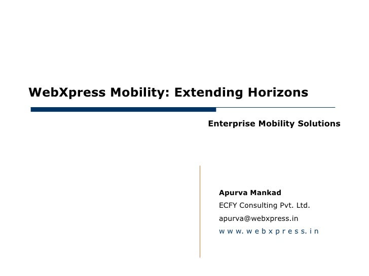 May 15, 2012     WebXpress Mobility: Extending Horizons                             Enterprise Mobility Solutions         ...