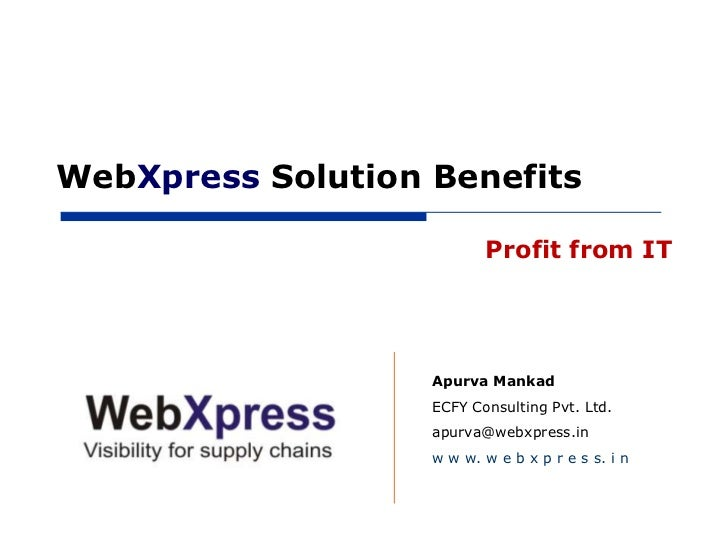 WebXpress Solution Benefits                          Profit from IT                   Apurva Mankad                   ECFY...