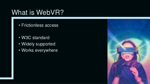 WebXR? • WebXR Device API Specification • Augmented Reality • Sensors • Gamepad • ARKit / ARCore • Still in draft, finishe...