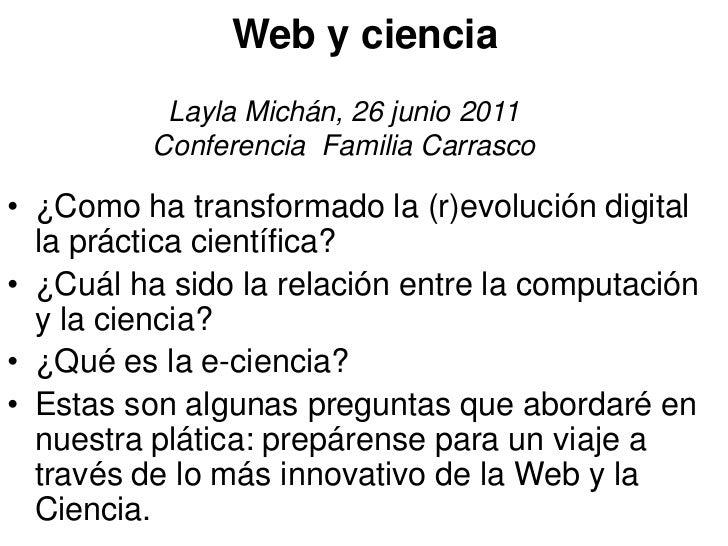 Web y ciencia           Layla Michán, 26 junio 2011          Conferencia Familia Carrasco• ¿Como ha transformado la (r)evo...