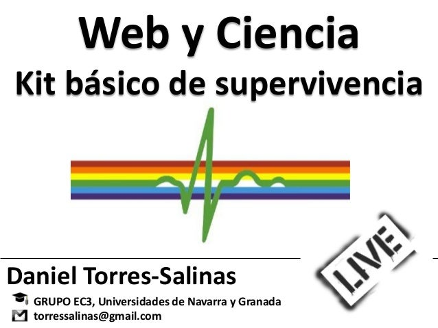 Web y CienciaKit básico de supervivenciaDaniel Torres-Salinas  GRUPO EC3, Universidades de Navarra y Granada  torressalina...