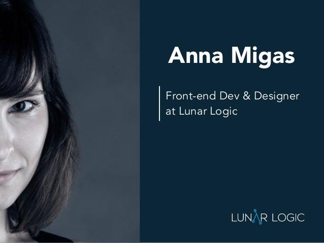 Front-end Dev & Designer at Lunar Logic Anna Migas