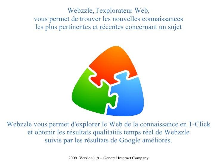 Webzzle, l'explorateur Web,         vous permet de trouver les nouvelles connaissances         les plus pertinentes et réc...