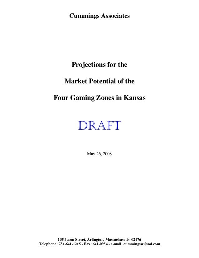 Cummings Associates Projections for the Market Potential of the Four Gaming Zones in Kansas DRAFT May 26, 2008 135 Jason S...