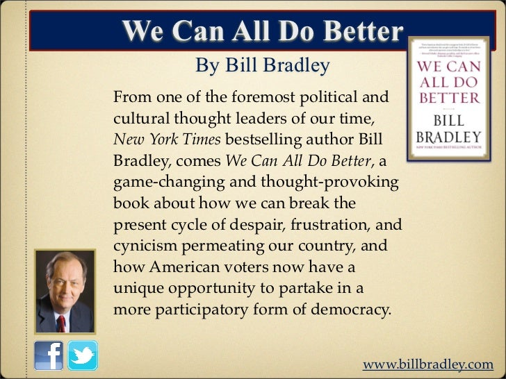 We Can All Do Better           By Bill BradleyFrom one of the foremost political andcultural thought leaders of our time,N...