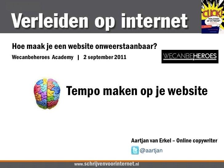 Hoe maak je een website onweerstaanbaar?<br />Wecanbeheroes  Academy       2 september 2011 <br />Tempo maken op je websit...
