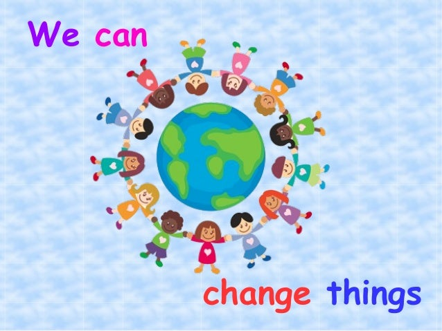 We can change things