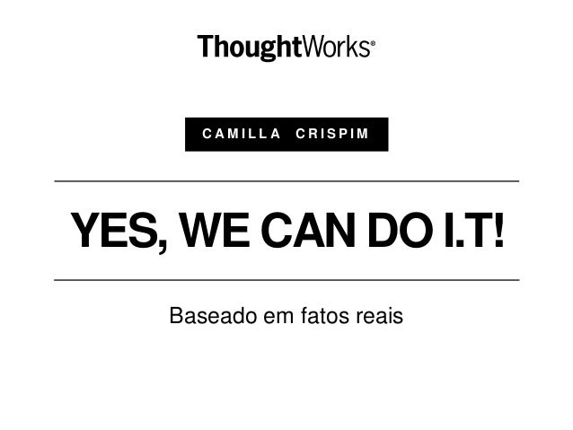 YES, WE CAN DO I.T! Baseado em fatos reais C A M I L L A C R I S P I M