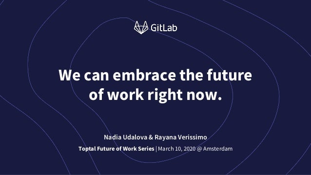 We can embrace the future of work right now. Nadia Udalova & Rayana Verissimo Toptal Future of Work Series | March 10, 202...