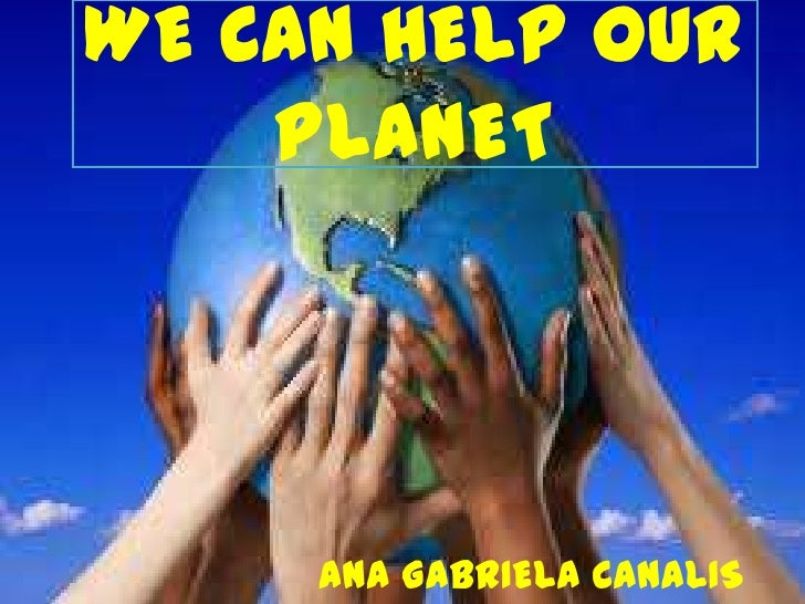 WE CAN HELP OUR PLANET<br />ANA GABRIELA CANALIS<br />