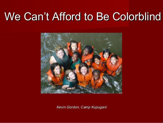 We Can't Afford to Be Colorblind          Kevin Gordon, Camp Kupugani