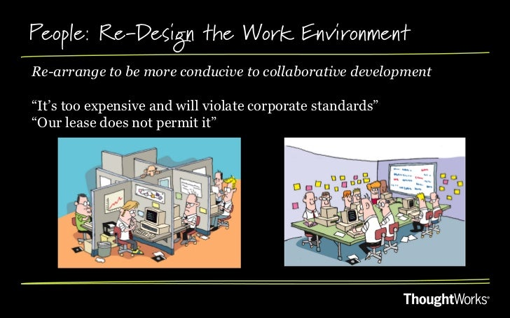 """People: Re-Design the Work EnvironmentRe-arrange to be more conducive to collaborative development""""It's too expensive and ..."""