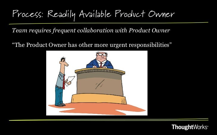 """Process: Readily Available Product OwnerTeam requires frequent collaboration with Product Owner""""The Product Owner has othe..."""