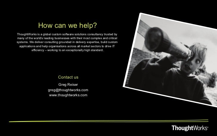 How can we help?ThoughtWorks is a global custom software solutions consultancy trusted bymany of the world's leading busin...