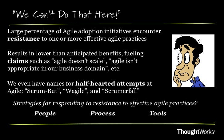 """""""We Can't Do That Here!""""Large percentage of Agile adoption initiatives encounterresistance to one or more effective agile ..."""